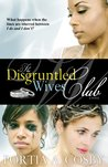 The Disgruntled Wives Club by Portia A. Cosby