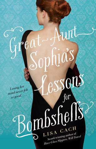 Great-Aunt Sophia's Lessons for Bombshells by Lisa Cach