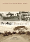 Prodigal Daughters: Stories of South African Women in Exile