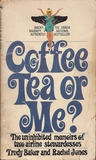 Coffee, Tea or Me? The Uninhibited Memoirs of Two Airline Ste... by Trudy Baker