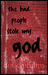 The Bad People Stole my God
