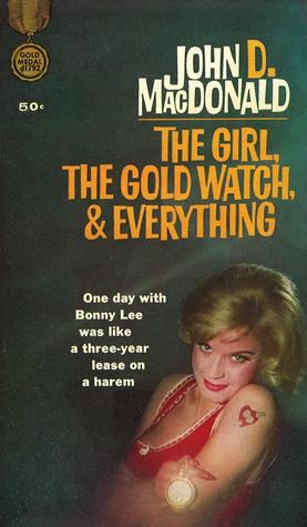 The Girl, the Gold Watch & Everything by John D. MacDonald