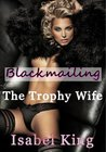 Blackmailing The Trophy Wife