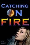 Catching on Fire by Sue Knott