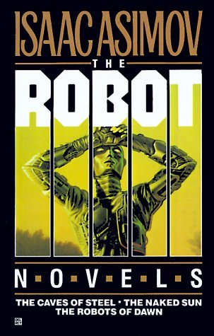 The Robot Novels by Isaac Asimov