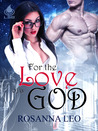 For the Love of a God by Rosanna Leo