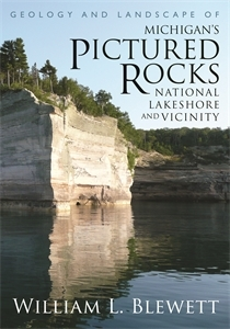 Geology and Landscape of Michigan's Pictured Rocks National L... by William L. Blewett