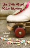 the truth about roller skating by Laurie Smith