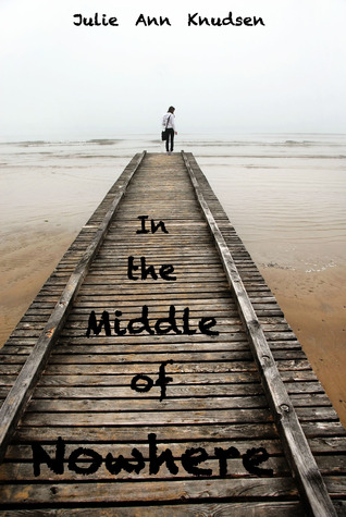 In the Middle of Nowhere by Julie Ann Knudsen
