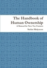 The Handbook of Human Ownership: A Manual for New Tax Farmers by Stefan Molyneux