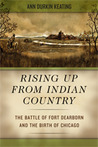 Rising Up from Indian Country: The Battle of Fort Dearborn and the Birth of Chicago