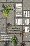 Nature All Around Us: A Guide to Urban Ecology