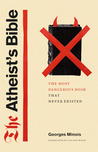 The Atheist's Bible: The Most Dangerous Book That Never Existed