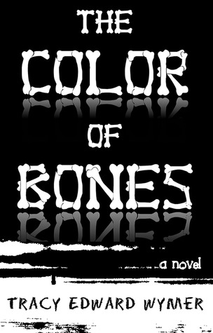 The Color of Bones by Tracy Edward Wymer