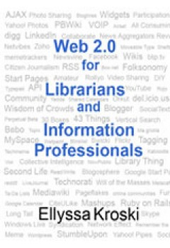 Web 2.0 for Librarians and Information Professionals by Ellyssa Kroski