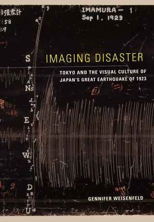 Imaging Disaster: Tokyo and the Visual Culture of Japan's Great