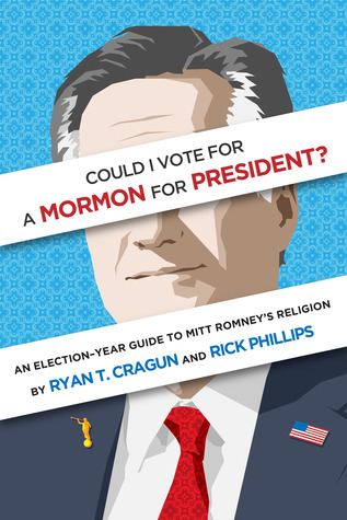 Could I Vote for a Mormon for President? An Election-Year Gui... by Ryan T. Cragun