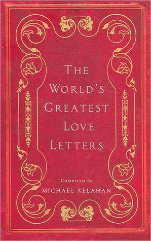 The World's Greatest Love Letters by Michael Kelahan