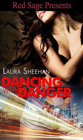 Dancing With Danger by Laura Sheehan