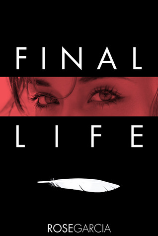 Final Life by Rose Garcia