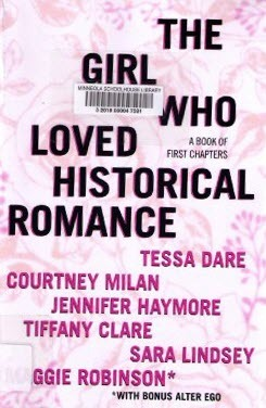 The Girl Who Loved Historical Romance, A Book of First Chapters