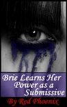 Brie Learns Her Power as a Submissive  (Submissive Training Center, #3)