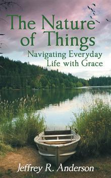 The Nature of Things - Navigating Everyday Life with Grace by Jeffrey R. Anderson