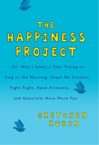 The Happiness Project, Or, Why I Spent a Year Trying to Sing ... by Gretchen Rubin