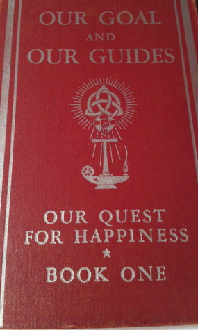 Our Goal and Our Guides: Our Quest for Happiness