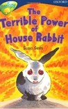 The Terrible Power Of House Rabbit (Oxford Reading Tree: Stage 14: Tree Tops: More Stories A)