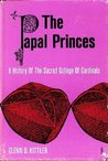 The Papal Princes: A History Of The Sacred College Of Cardinals