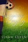 Becoming Bayley by Susan Auten