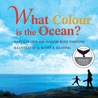 What Colour is the Ocean? by Gary  Collins