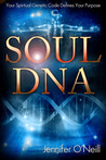 Soul DNA: Your Spiritual Genetic Code Defines Your Purpose