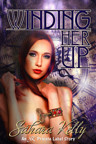 Winding Her Up by Sahara Kelly