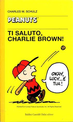 Ti saluto, Charlie Brown! by Charles M. Schulz