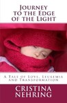 Journey to the Edge of the Light: A Story of Love, Leukemia and Transformation