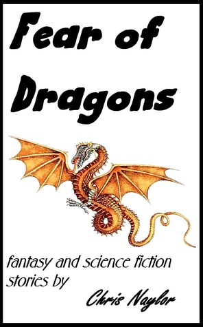 Fear of Dragons by Chris I. Naylor