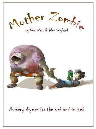 Mother Zombie: Nursery Rhymes for the Sick and Twisted