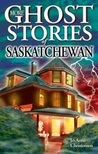 More Ghost Stories of Saskatchewan