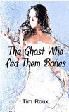 The Ghost Who Fed Them Bones