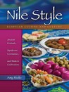 Nile Style: Egyptian Cuisine and Culture: Ancient Festivals, Significant Ceremonies, and Modern Celebrations