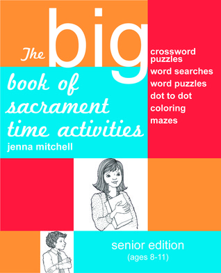 The Big Book of Sacrament Time Activities by Jenna Mitchell