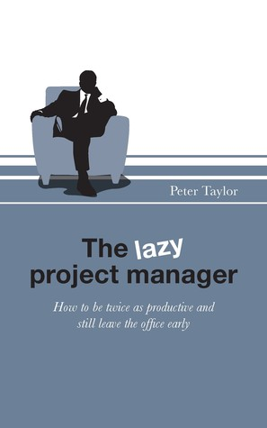 The Lazy Project Manager by Peter   Taylor