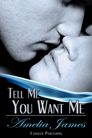 Tell Me You Want Me by Amelia James