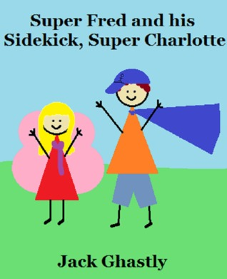 Super Fred and his Sidekick, Super Charlotte by Jack Ghastly