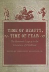 Time of Beauty, Time of Fear: The Romantic Legacy in the Literature of Childhood