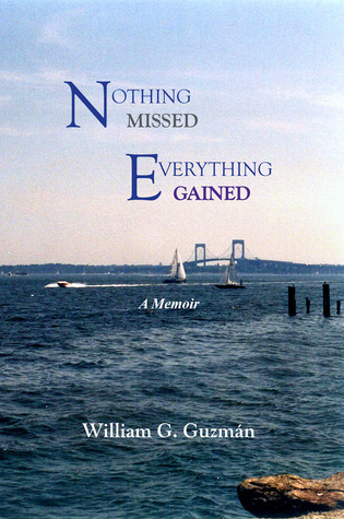 Nothing Missed, Everything Gained by William G. Guzman