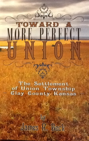 Toward a More Perfect Union: The Settlement of Union Township, Clay County, Kansas