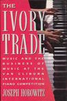 The Ivory Trade: Music and the Business of Music at the Van Cliburn International Piano Competition